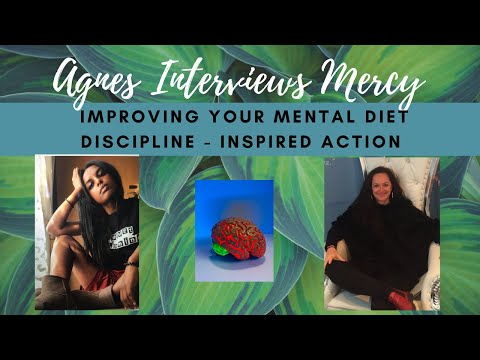 Agnes Interviews Mercy - Improving Your Mental Diet | Discipline | Inspired Action