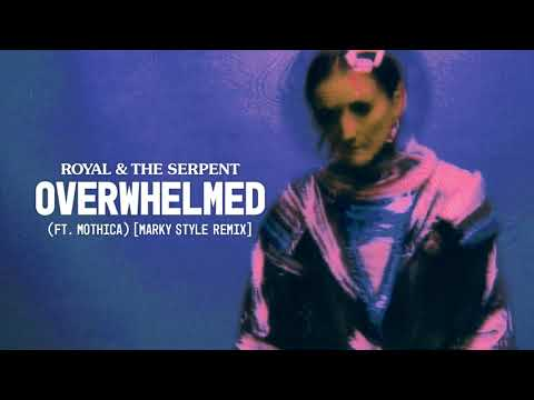 Royal & The Serpent - Overwhelmed (feat. Mothica) [Marky Style Remix] [Official Audio]