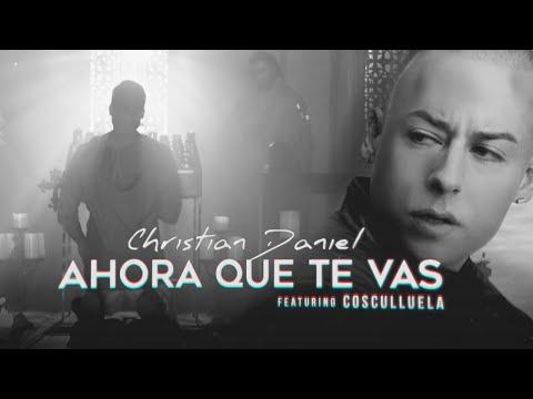 Christian Daniel, Cosculluela - Ahora Que Te Vas [Remix]