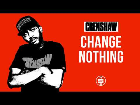 Change Nothing - Nipsey Hussle (Crenshaw Mixtape)