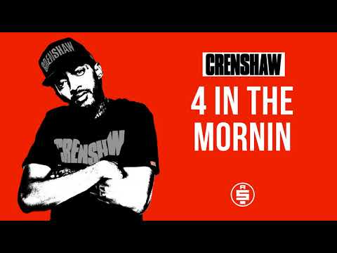 4 In The Mornin - Nipsey Hussle (Crenshaw Mixtape)