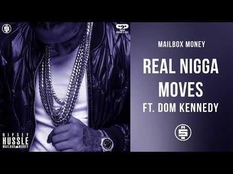 Real Nigga Moves (ft. Dom Kennedy) -  Nipsey Hussle (Mailbox Money)