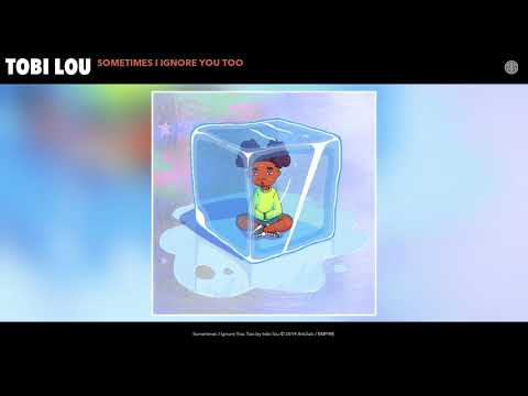 tobi lou - Sometimes I Ignore You Too (Audio)