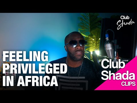 Feeling Privileged in Africa | Club Shada Highlights