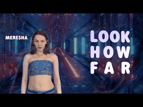MERESHA // LOOK HOW FAR (Official Video)