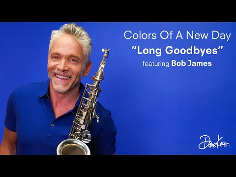 """Dave Koz — Colors Of A New Day — Week Five BLUE """"Long Goodbyes"""" feat. Bob James"""