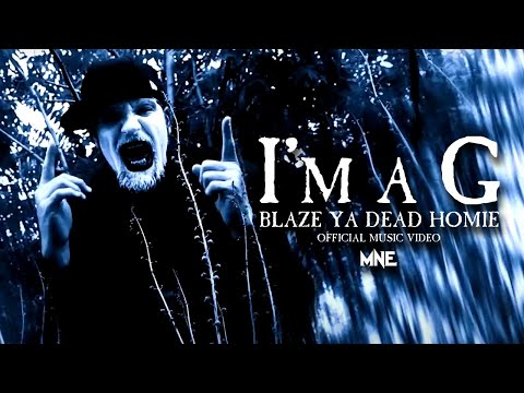 "Blaze Ya Dead Homie - ""I'm A G"" (Official Music Video)"