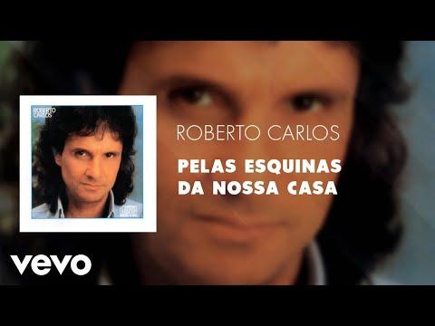 Roberto Carlos - Pelas Esquinas Da Nossa Casa (Áudio Oficial)