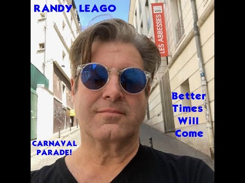 Randy Leago - Better Times Will Come-Carnaval Parade! (Janis Ian)