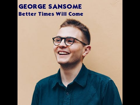 George Sansome - Better Times Will Come (Janis ian)