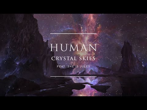 Crystal Skies - Human (feat. She Is Jules) | Ophelia Records