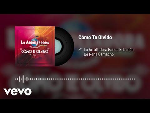 La Arrolladora Banda El Limón De René Camacho - Cómo Te Olvido (Audio)