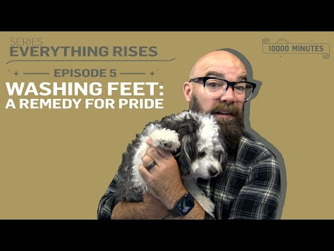 Everything Rises - WASHING FEET: A REMEDY FOR PRIDE | Ep. 5 | 10000 MINUTES