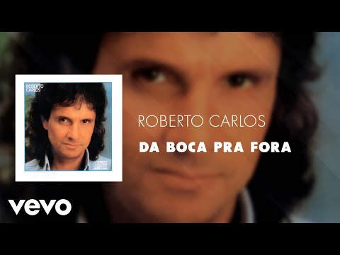 Roberto Carlos - Da Boca Pra Fora (Áudio Oficial)