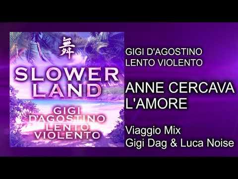 Gigi D'Agostino & Lento Violento - Anne Cercava L'Amore ( Viaggio Mix Gigi Dag & Luca Noise )