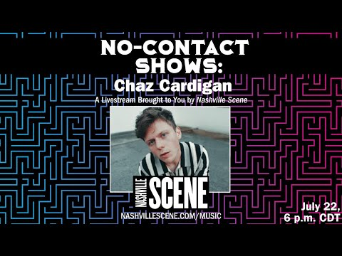 Chaz Cardigan - Nashville Scene: No Contact Show