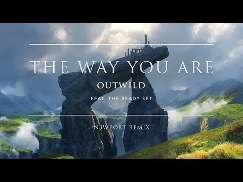 Outwild - The Way You Are (feat. The Ready Set) (N3WPORT Remix) | Ophelia Records