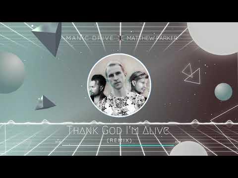 "Manic Drive ""Thank God I'm Alive""  Matthew Parker REMIX"