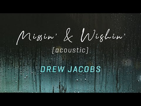Drew Jacobs - Missin' And Wishin' (Acoustic) [Official Lyric Video]
