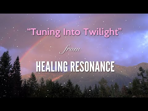 Tuning Into Twilight from HEALING RESONANCE by Dean Evenson, Scott Huckabay & Phil Heaven