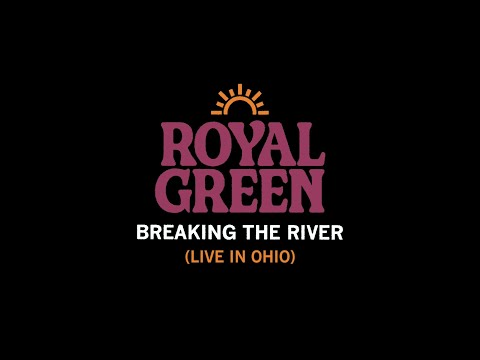 Royal Green - Breaking The River (Live in Ohio)