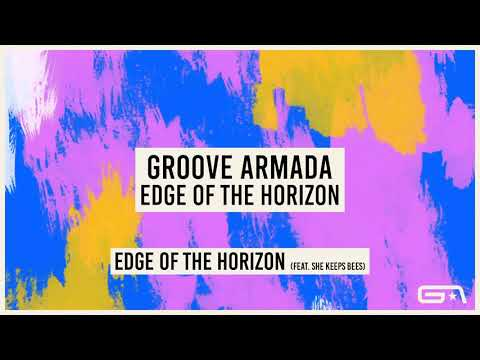 Groove Armada - Edge Of The Horizon (feat. She Keeps Bees) (Official Audio)