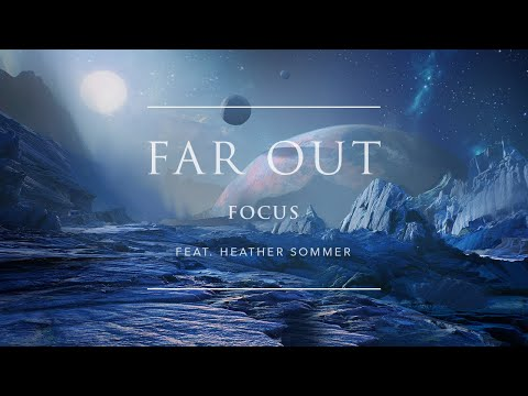 Far Out - Focus (feat. Heather Sommer) | Ophelia Records