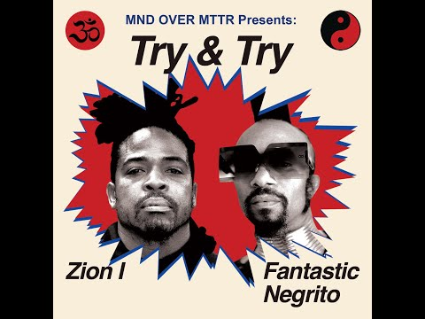 Zion I ft Fantastic Negrito - Try & Try