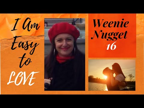 Weenie Nugget 16 -  I am Easy to Love