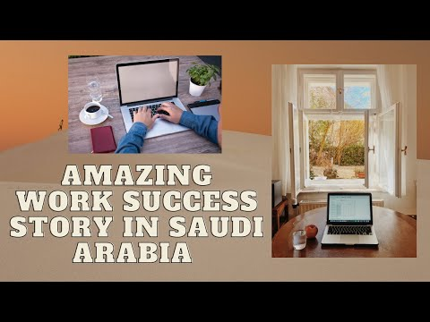 Amazing Work Success Story in Saudi Arabia!