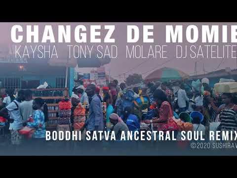 Changez de momie | Boddhi Satva Ancestral Soul Remix - Kaysha x Tony Sad x Molare x DJ Satelite