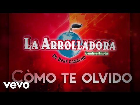 La Arrolladora Banda El Limón De René Camacho - Cómo Te Olvido (LETRA)