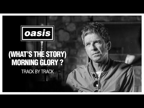 Oasis - '(What's The Story) Morning Glory?' Track by Track with Noel Gallagher [25th An...