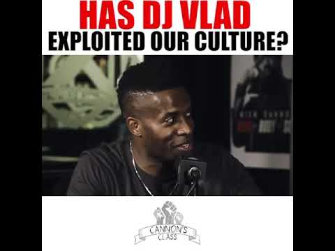 Has DJ Vlad exploited our culture? #CannonsClass