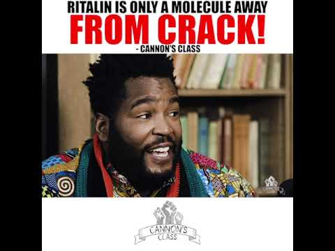 Ritalin is only a molecule away from crack! - #CannonsClass