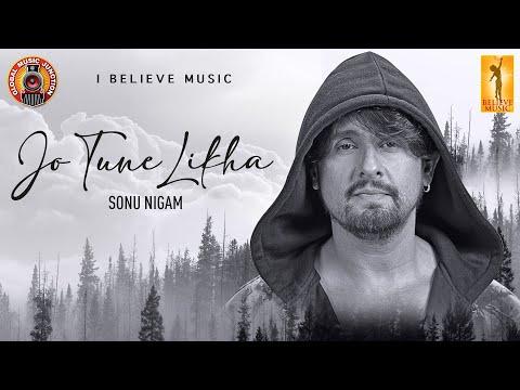Jo Tune Likha | Official Music Video | Sonu Nigam | Sahaj | Kunaal Vermaa | I Believe Music | GMJ