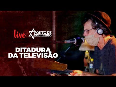 Ponto de Equilíbrio - Ditadura da Televisão (Live)