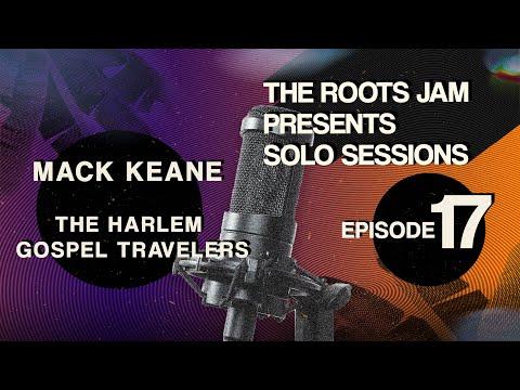 The Roots Jam Presents Solo Sessions – Episode 17: Mack Keane & The Harlem Gospel Travelers