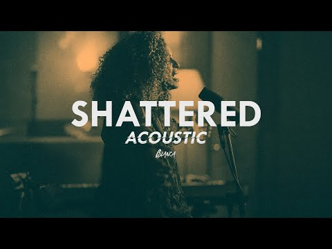 Blanca - Shattered (Acoustic Video)