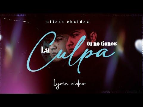 Tu No Tienes La Culpa - (Video Con Letras) - Ulices Chaidez - DEL Records 2020