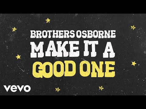 Brothers Osborne - Make It A Good One (Official Audio Video)