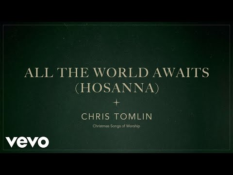 Chris Tomlin - All The World Awaits (Hosanna) (Audio)
