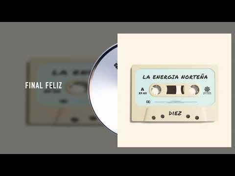 La Energía Norteña - Final Feliz - Diez (Audio)