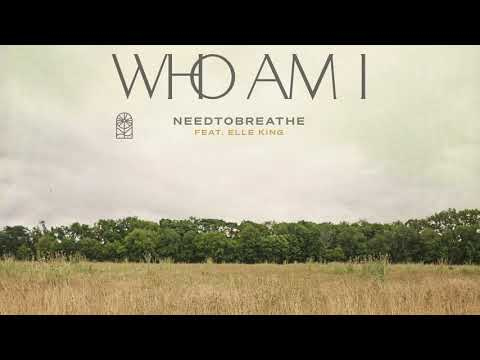"NEEDTOBREATHE - ""Who Am I (feat. Elle King)"" [Official Audio]"