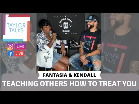 Taylor Talks Live with Fantasia and Kendall: Teaching Others How To Treat You