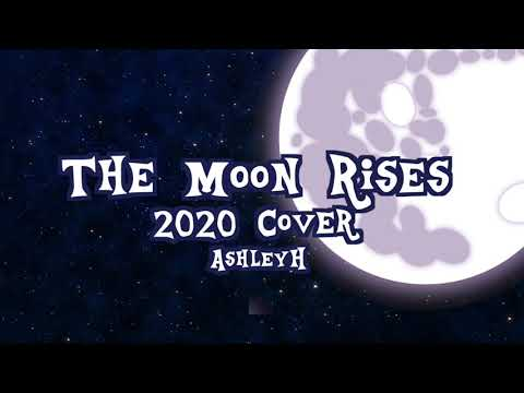 The Moon Rises Cover 2020 Version (AshleyH)