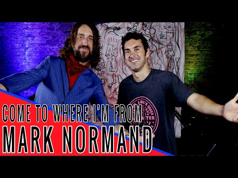 MARK NORMAND: Come to Where I'm From Podcast Episode #105