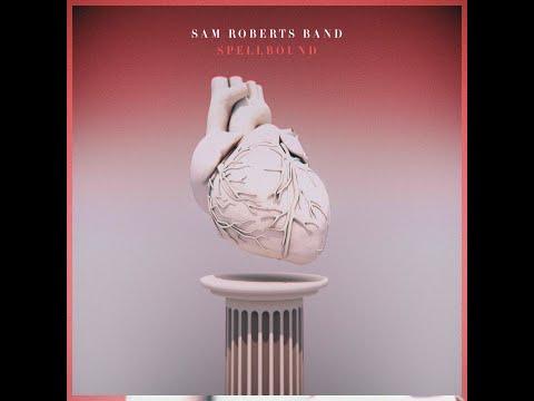 Sam Roberts Band - Spellbound (Audio)