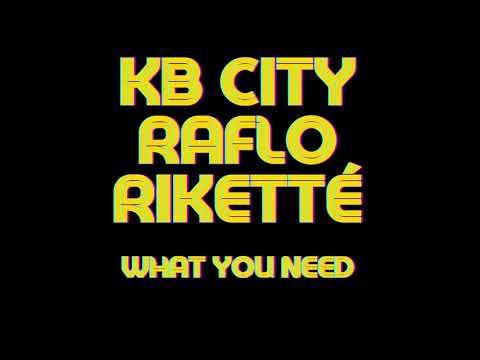 KB City, Raflo, Rikette - What you need