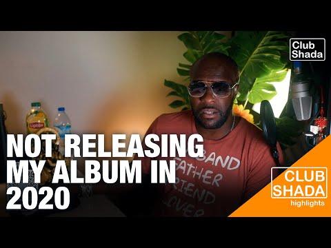 Not releasing my album in 2020 | Club Shada